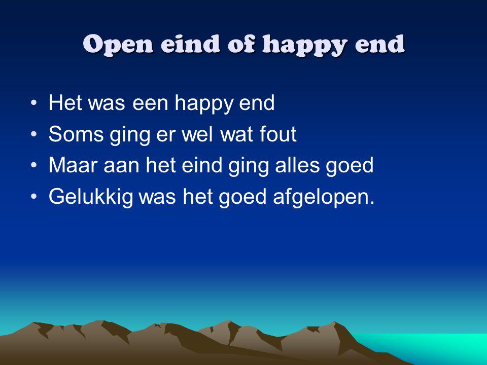 Open eind of happy end Het was een happy end Soms ging er wel wat fout