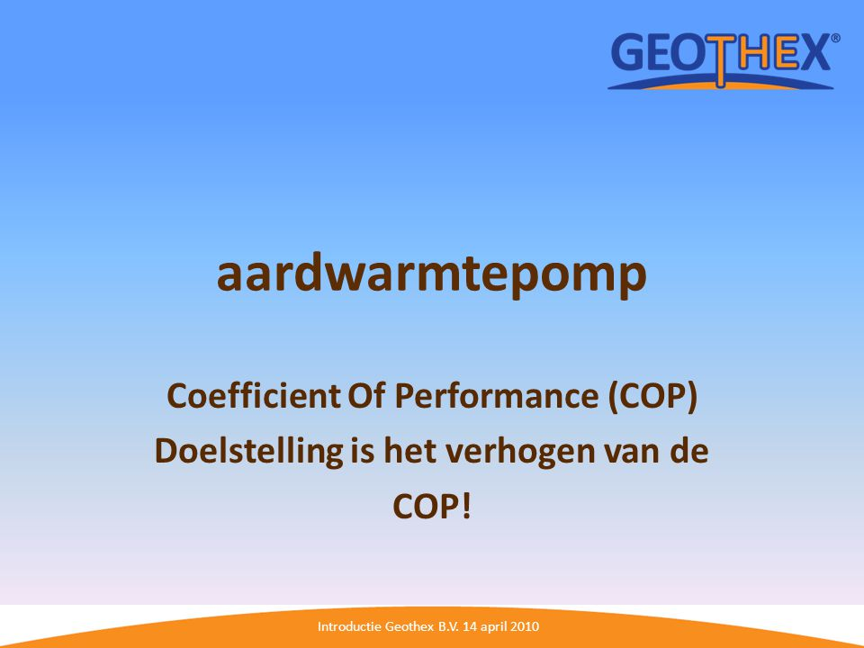 Coefficient Of Performance (COP) Doelstelling is het verhogen van de