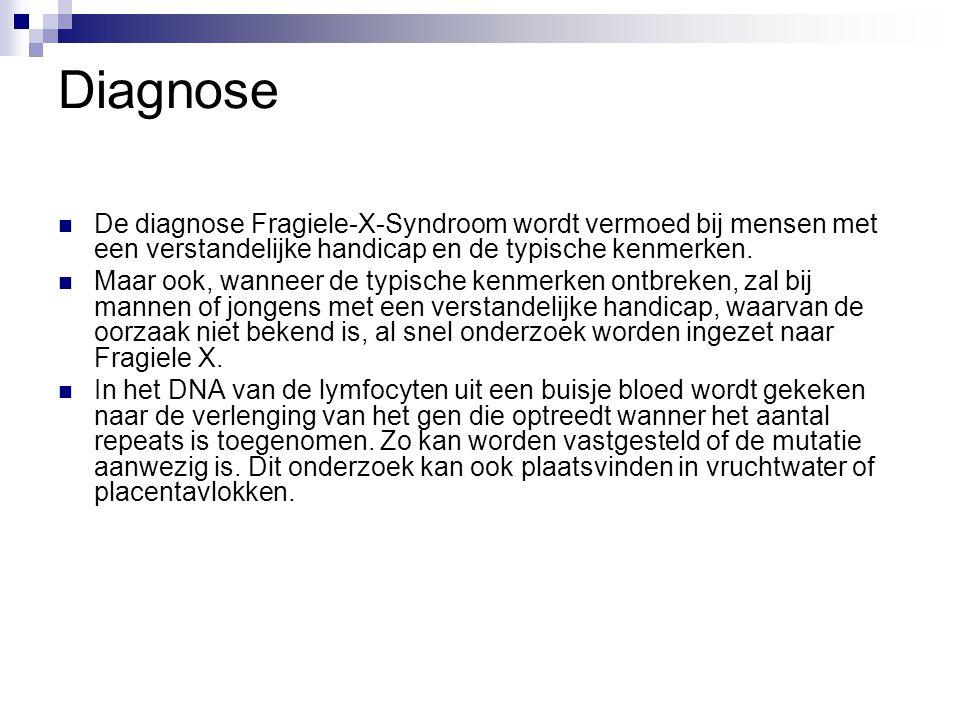 Diagnose De diagnose Fragiele-X-Syndroom wordt vermoed bij mensen met een verstandelijke handicap en de typische kenmerken.