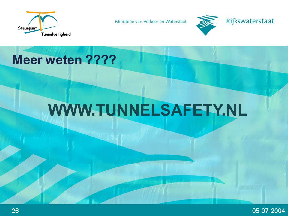 Meer weten WWW.TUNNELSAFETY.NL 26 05-07-2004