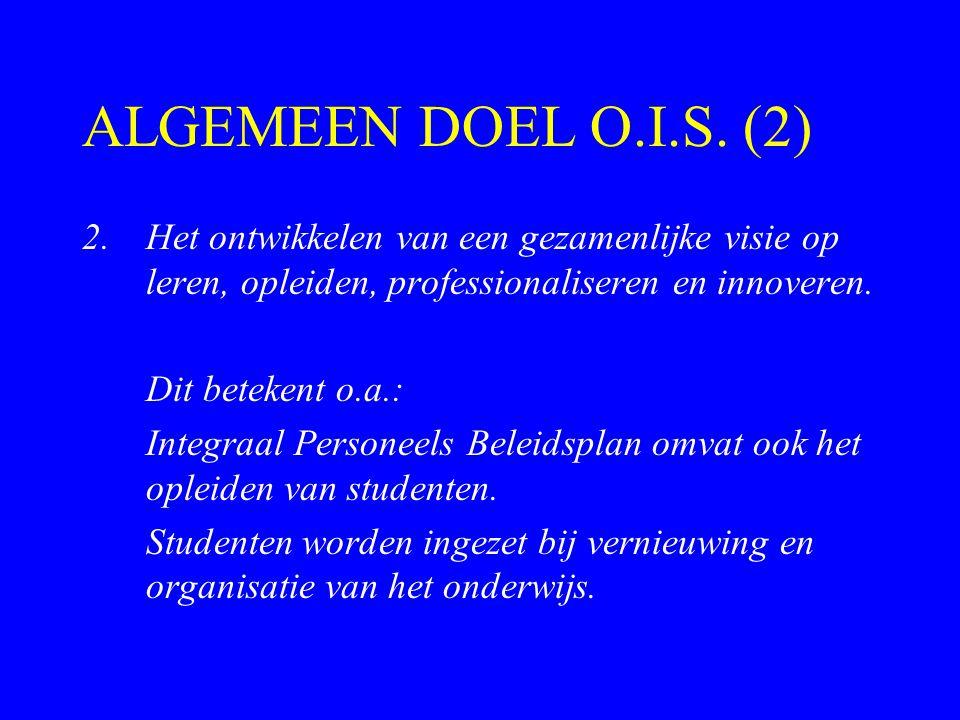 ALGEMEEN DOEL O.I.S. (2) Het ontwikkelen van een gezamenlijke visie op leren, opleiden, professionaliseren en innoveren.