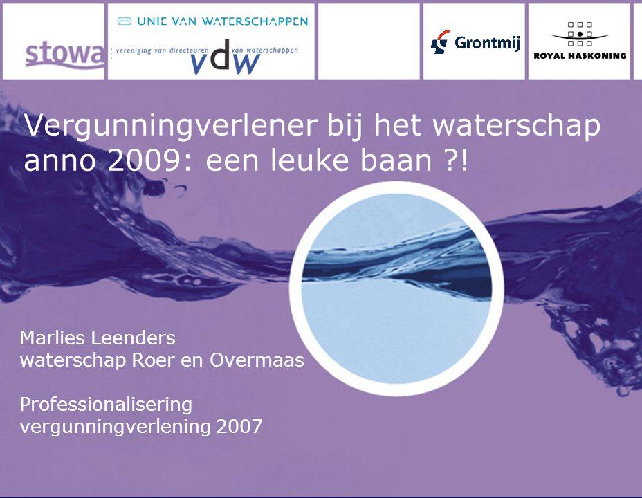 Vergunningverlener bij het waterschap anno 2009: een leuke baan !