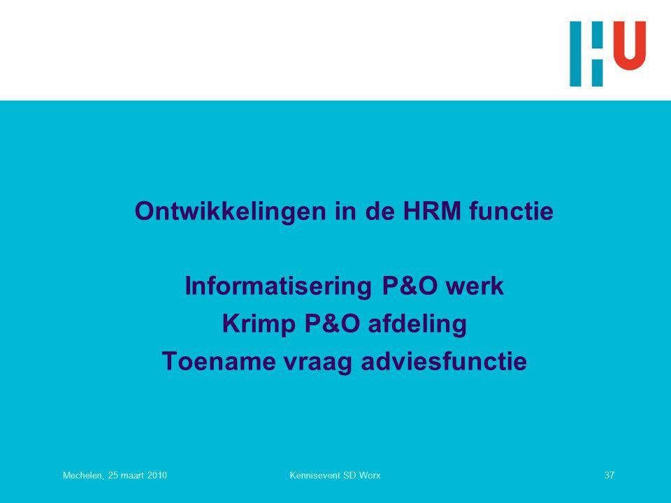 Ontwikkelingen in de HRM functie Informatisering P&O werk Krimp P&O afdeling Toename vraag adviesfunctie