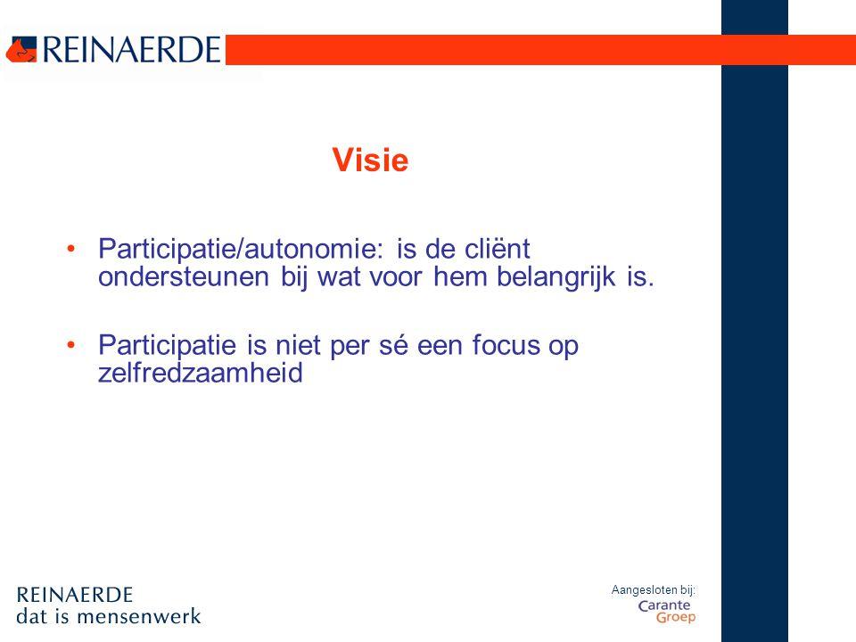 Visie Participatie/autonomie: is de cliënt ondersteunen bij wat voor hem belangrijk is.