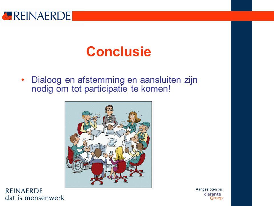 Conclusie Dialoog en afstemming en aansluiten zijn nodig om tot participatie te komen.