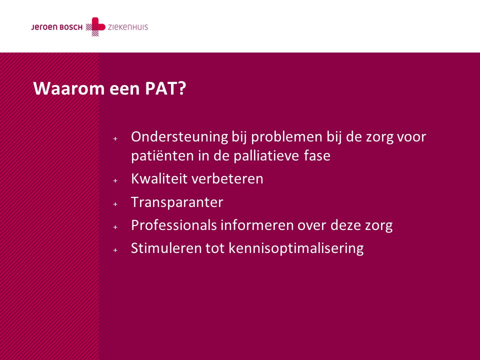 Waarom een PAT Ondersteuning bij problemen bij de zorg voor patiënten in de palliatieve fase. Kwaliteit verbeteren.