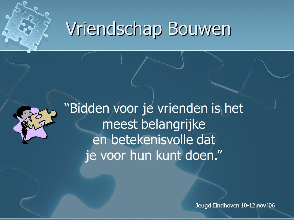 Vriendschap Bouwen Bidden voor je vrienden is het meest belangrijke en betekenisvolle dat je voor hun kunt doen.