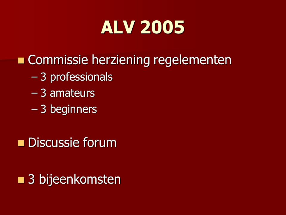 ALV 2005 Commissie herziening regelementen Discussie forum