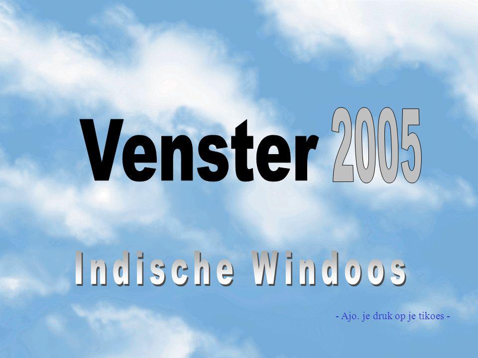 2005 Venster Indische Windoos - Ajo. je druk op je tikoes -