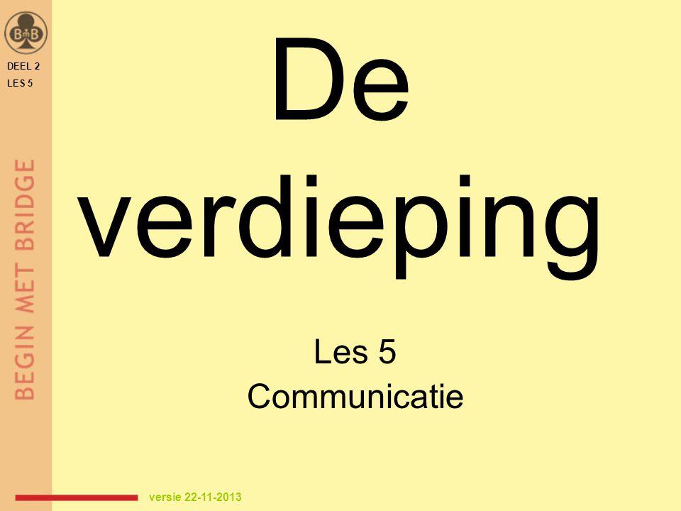 DEEL 2 LES 5 De verdieping Les 5 Communicatie versie 22-11-2013