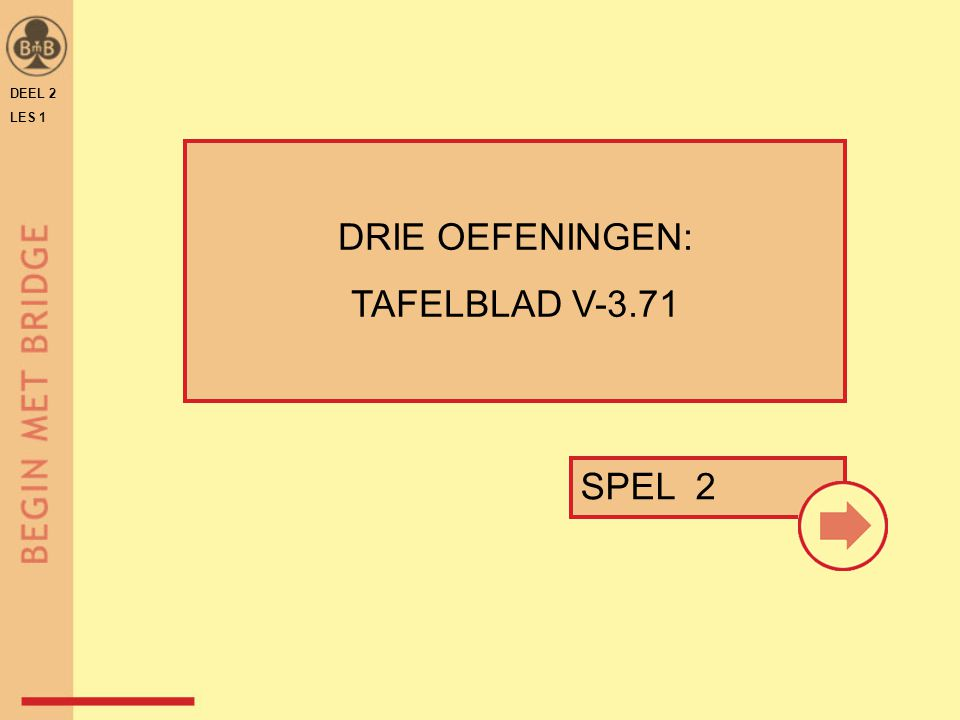 DEEL 2 LES 1 DRIE OEFENINGEN: TAFELBLAD V-3.71 SPEL 2