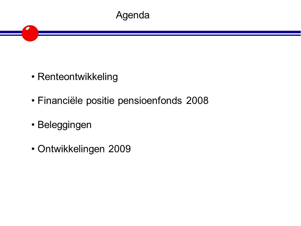Agenda Renteontwikkeling Financiële positie pensioenfonds 2008 Beleggingen Ontwikkelingen 2009