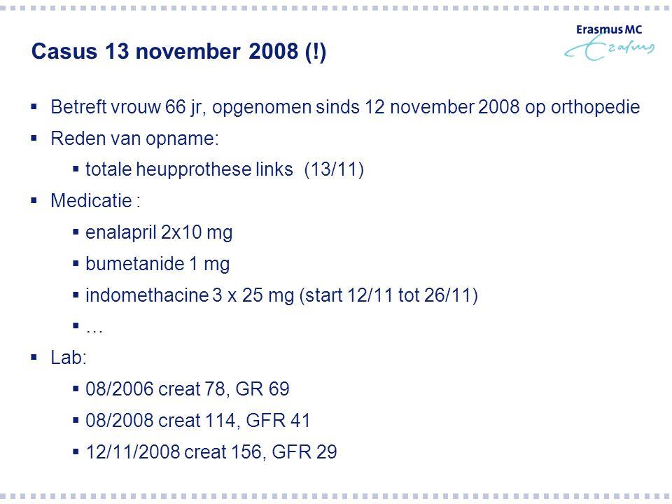 Casus 13 november 2008 (!) Betreft vrouw 66 jr, opgenomen sinds 12 november 2008 op orthopedie. Reden van opname: