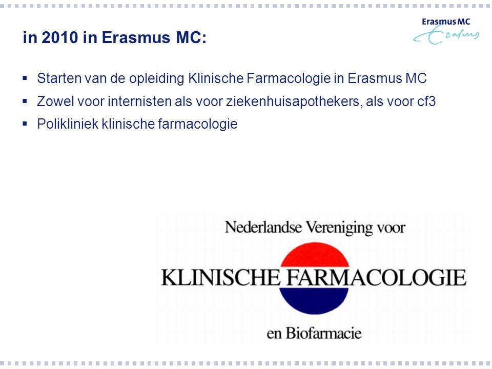 in 2010 in Erasmus MC: Starten van de opleiding Klinische Farmacologie in Erasmus MC.