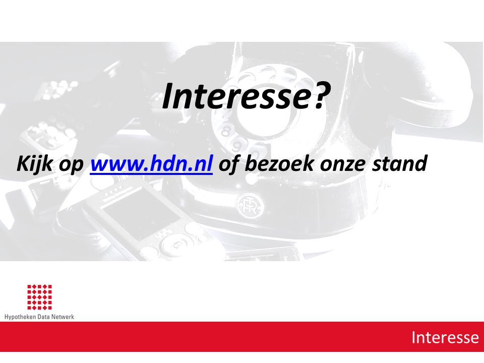 Interesse Kijk op www.hdn.nl of bezoek onze stand Interesse