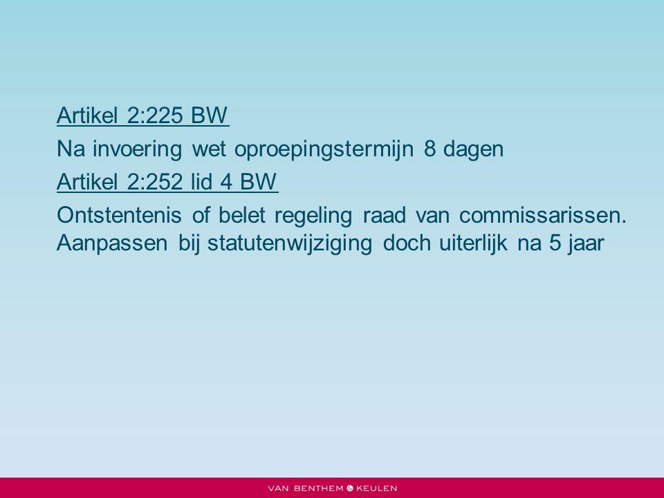 Artikel 2:225 BW Na invoering wet oproepingstermijn 8 dagen. Artikel 2:252 lid 4 BW.