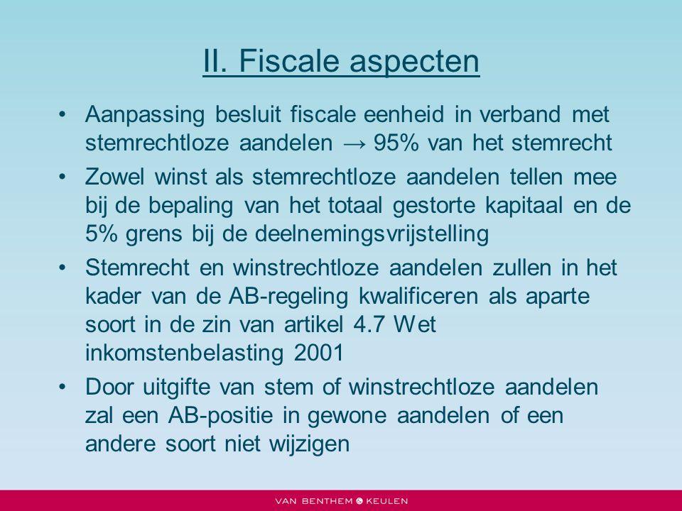II. Fiscale aspecten Aanpassing besluit fiscale eenheid in verband met stemrechtloze aandelen → 95% van het stemrecht.