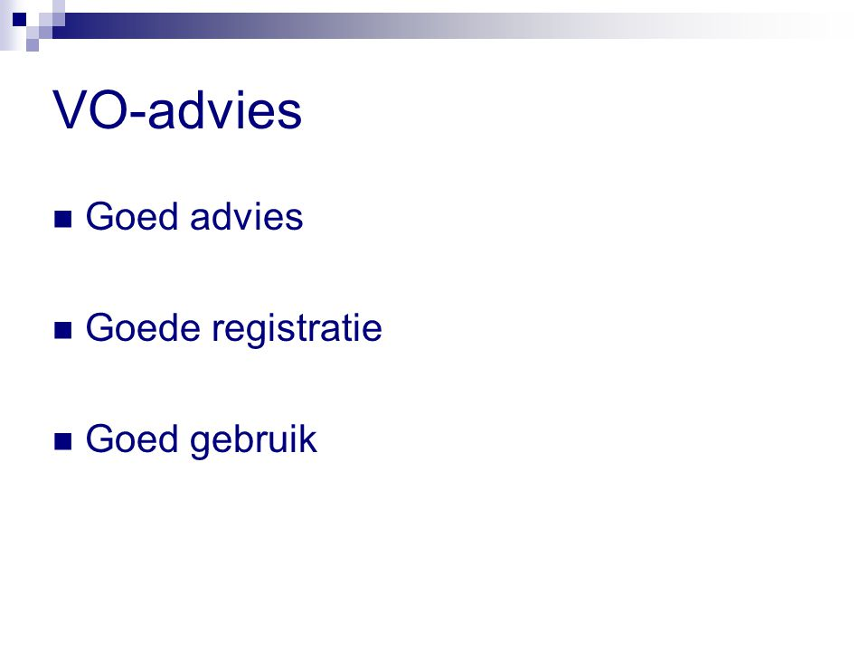 VO-advies Goed advies Goede registratie Goed gebruik