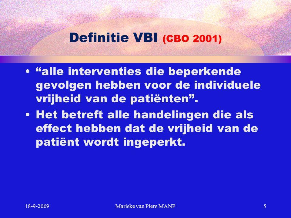 Definitie VBI (CBO 2001) alle interventies die beperkende gevolgen hebben voor de individuele vrijheid van de patiënten .
