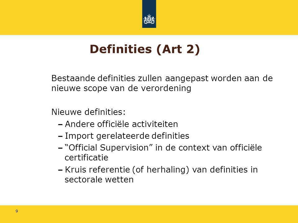 Definities (Art 2) Bestaande definities zullen aangepast worden aan de nieuwe scope van de verordening.
