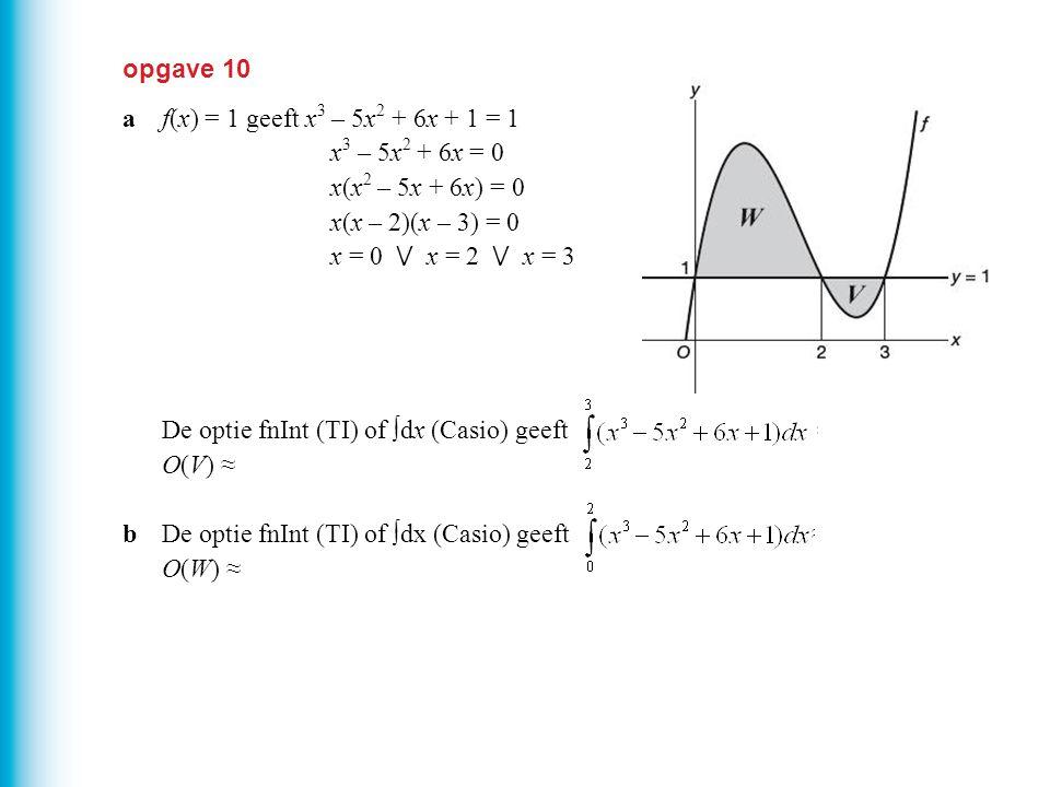 opgave 10 a f(x) = 1 geeft x3 – 5x2 + 6x + 1 = 1. x3 – 5x2 + 6x = 0. x(x2 – 5x + 6x) = 0. x(x – 2)(x – 3) = 0.
