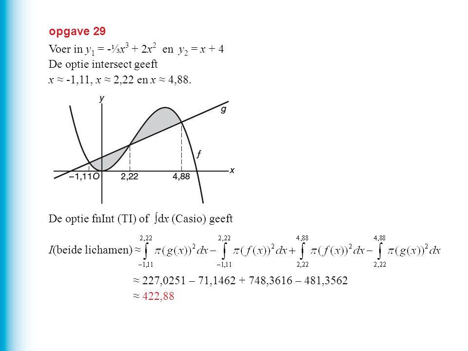 opgave 29 Voer in y1 = -⅓x3 + 2x2 en y2 = x + 4. De optie intersect geeft. x ≈ -1,11, x ≈ 2,22 en x ≈ 4,88.
