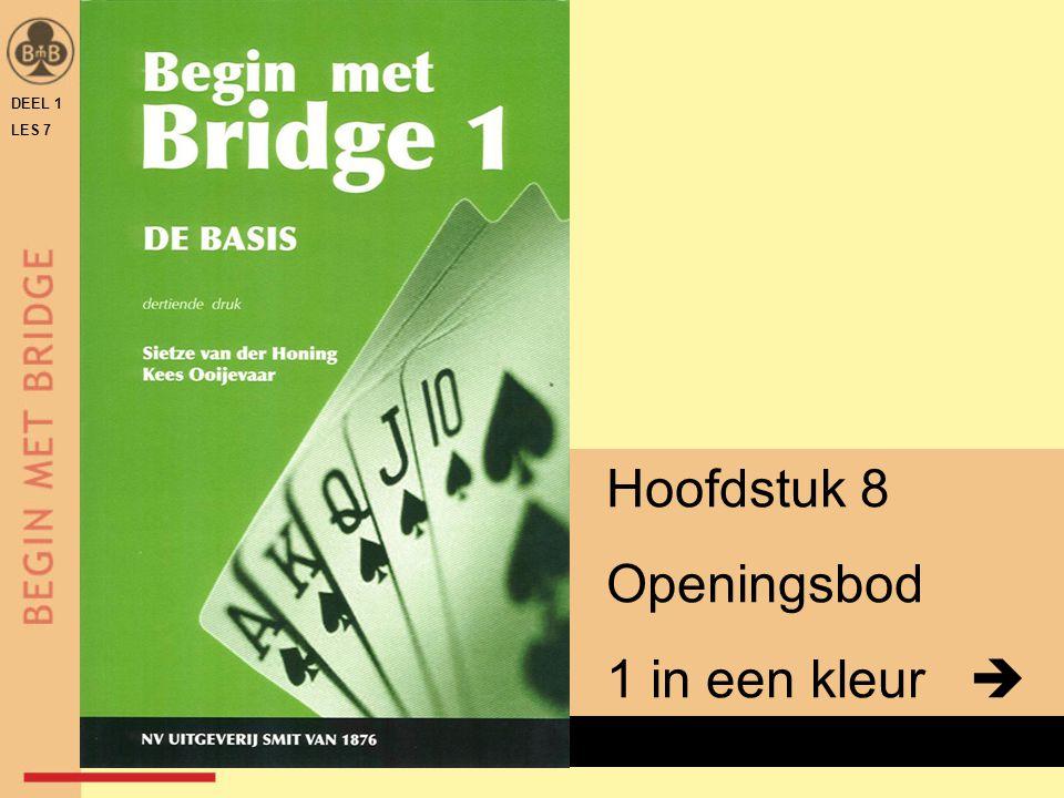 DEEL 1 LES 7 Hoofdstuk 8 Openingsbod 1 in een kleur  x