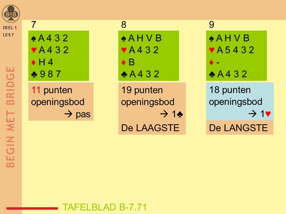 7 8. 9. DEEL 1. LES 7. ♠ A 4 3 2. ♥ A 4 3 2. ♦ H 4. ♣ 9 8 7. ♠ A H V B. ♥ A 4 3 2. ♦ B. ♣ A 4 3 2.