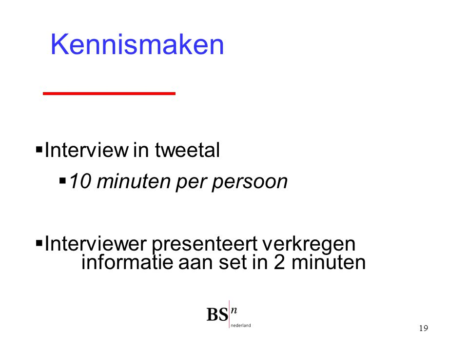 Kennismaken Interview in tweetal 10 minuten per persoon
