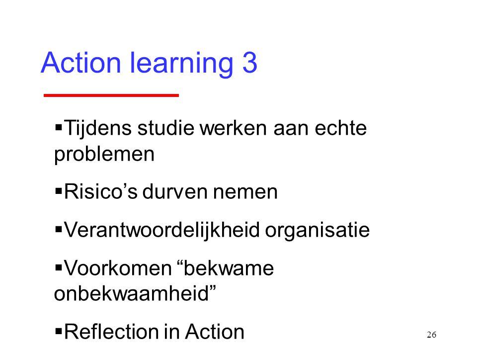 Action learning 3 Tijdens studie werken aan echte problemen