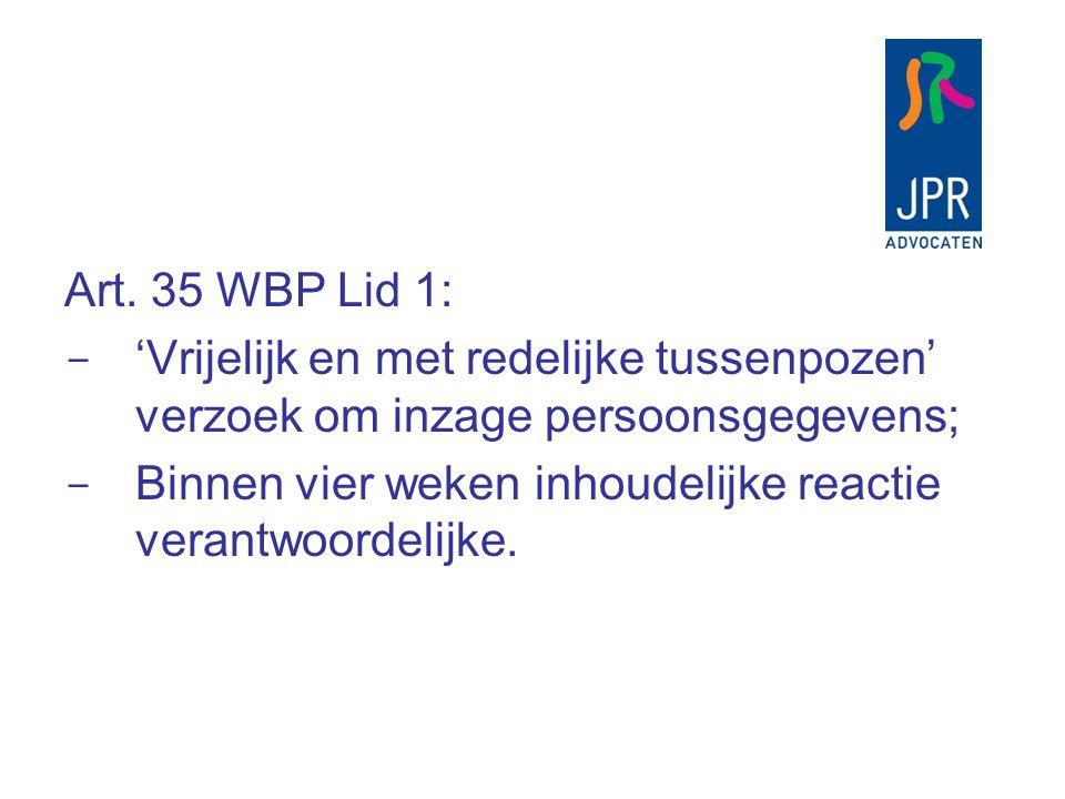 Art. 35 WBP Lid 1: 'Vrijelijk en met redelijke tussenpozen' verzoek om inzage persoonsgegevens;