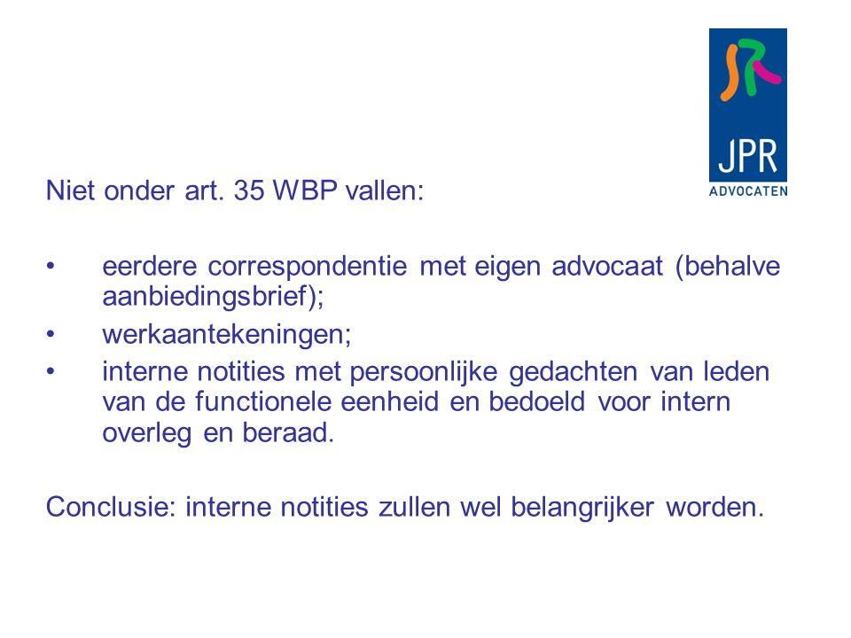 Niet onder art. 35 WBP vallen: