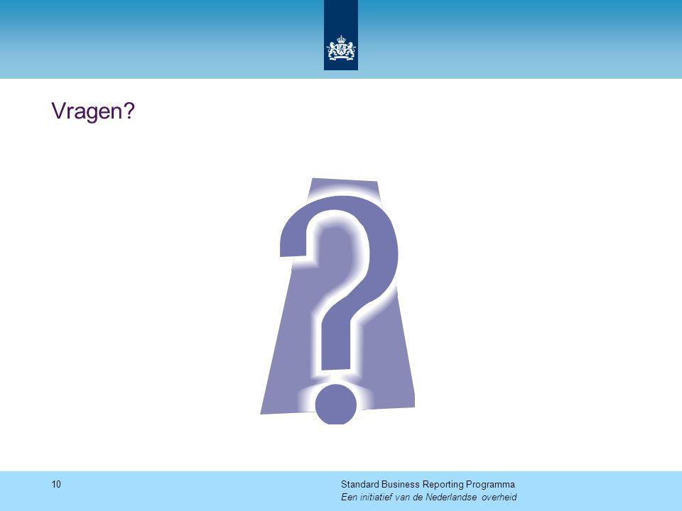 Vragen Standard Business Reporting Programma Een initiatief van de Nederlandse overheid