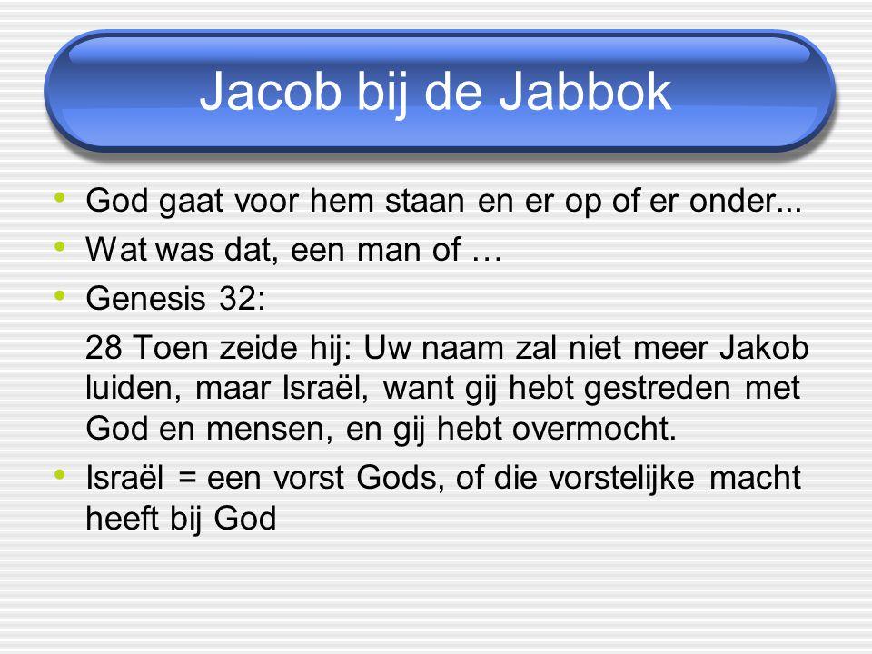 Jacob bij de Jabbok God gaat voor hem staan en er op of er onder...