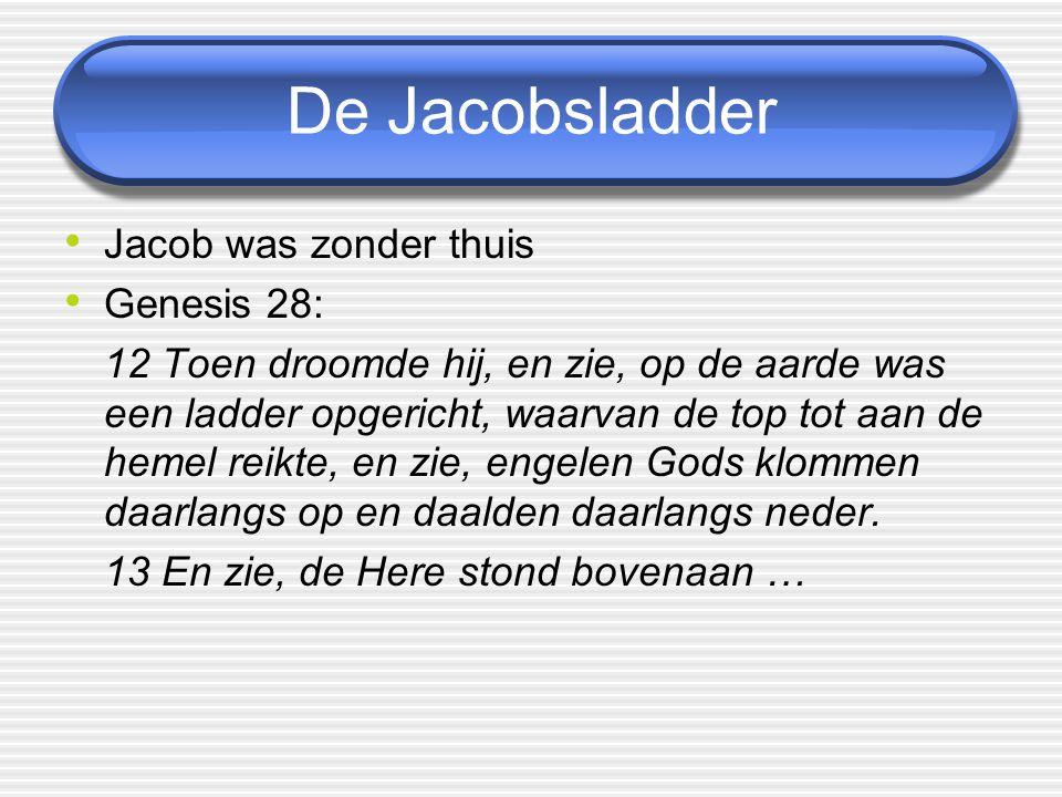 De Jacobsladder Jacob was zonder thuis Genesis 28: