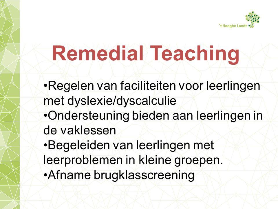 Remedial Teaching Regelen van faciliteiten voor leerlingen met dyslexie/dyscalculie. Ondersteuning bieden aan leerlingen in de vaklessen.