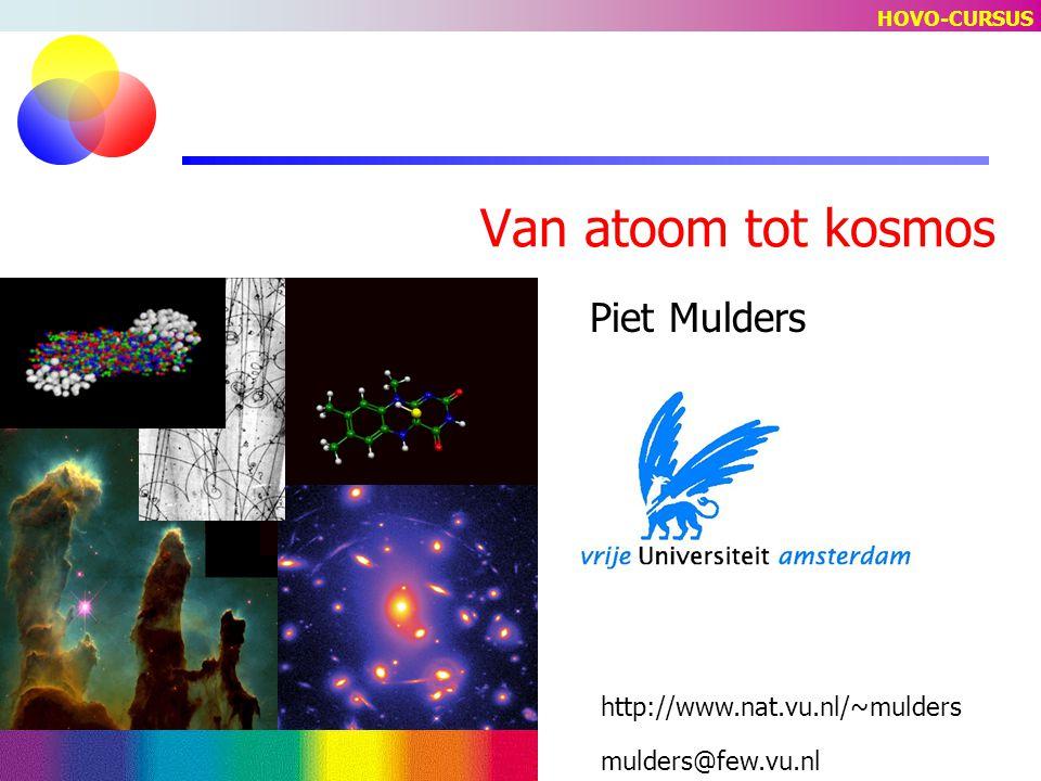 Van atoom tot kosmos Piet Mulders http://www.nat.vu.nl/~mulders