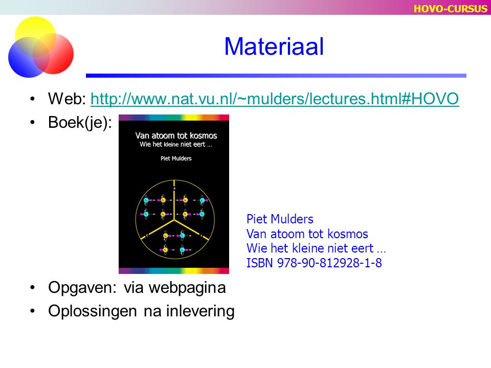 Materiaal Web: http://www.nat.vu.nl/~mulders/lectures.html#HOVO