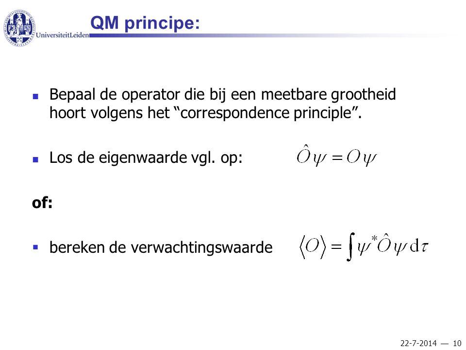 QM principe: Bepaal de operator die bij een meetbare grootheid hoort volgens het correspondence principle .