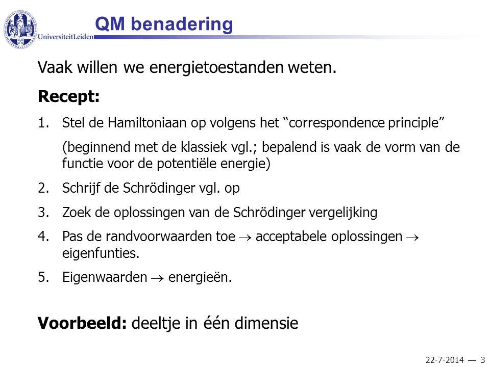 QM benadering Vaak willen we energietoestanden weten. Recept: