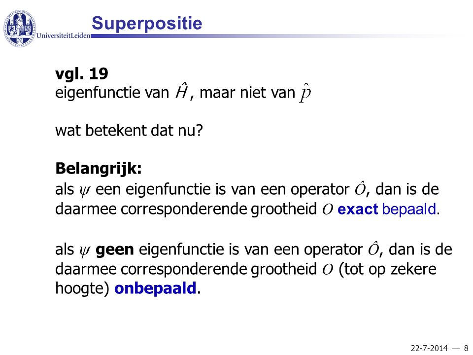 Superpositie vgl. 19 eigenfunctie van Ĥ , maar niet van