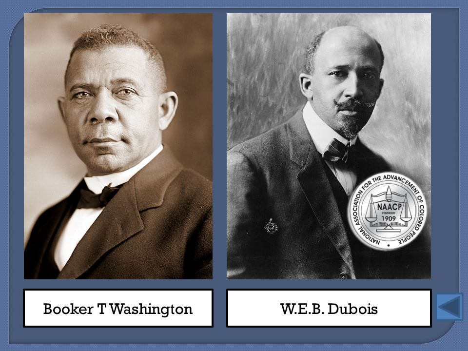 Booker T Washington W.E.B. Dubois