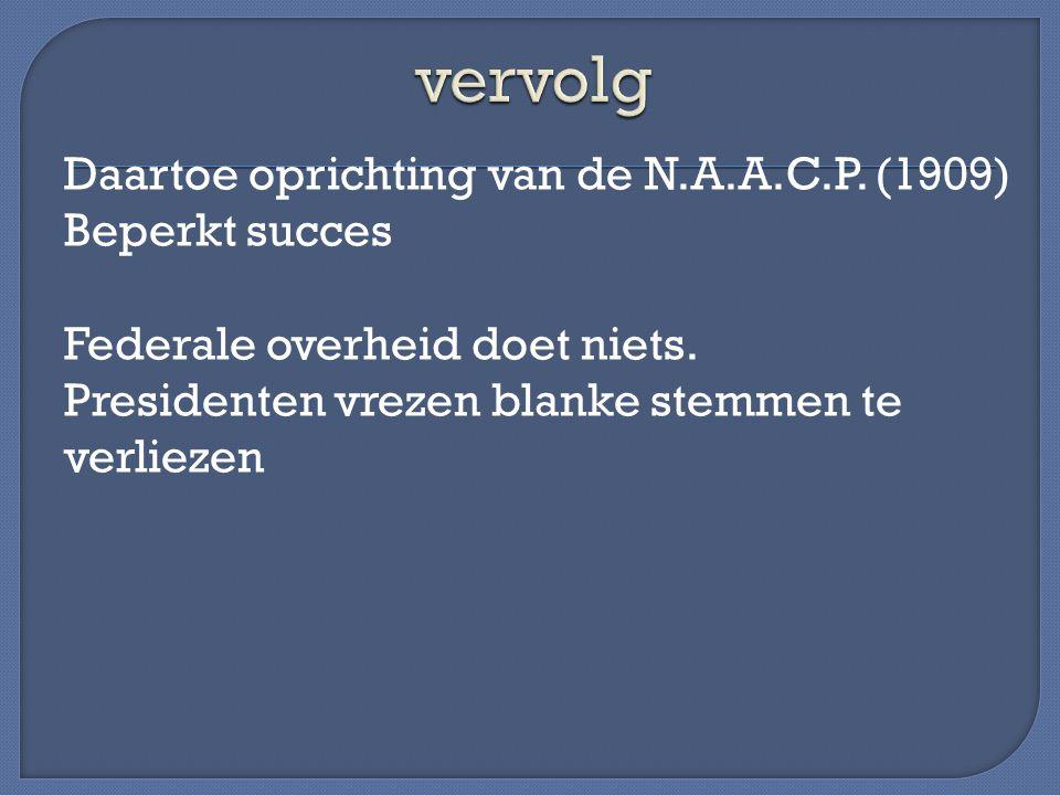 vervolg Daartoe oprichting van de N.A.A.C.P. (1909) Beperkt succes Federale overheid doet niets.