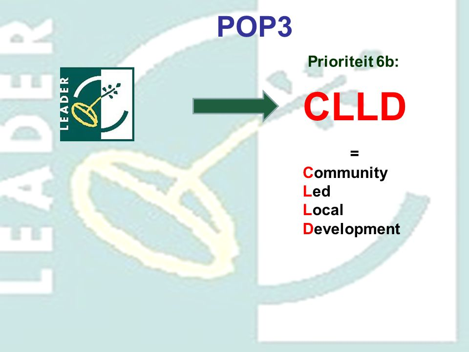 POP3 Prioriteit 6b: CLLD = Community Led Local Development