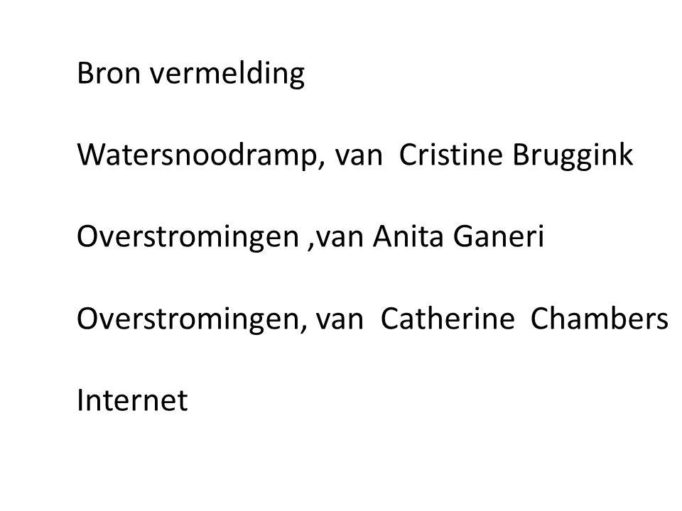 Bron vermelding Watersnoodramp, van Cristine Bruggink. Overstromingen ,van Anita Ganeri. Overstromingen, van Catherine Chambers.
