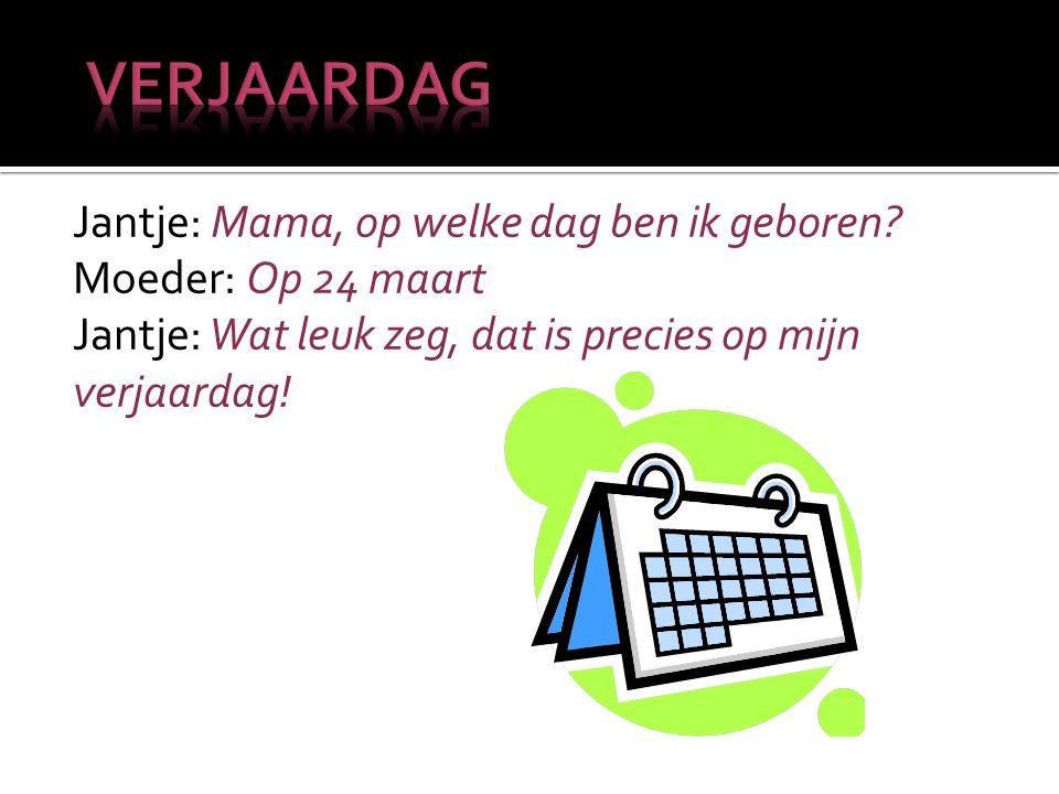 verjaardag Jantje: Mama, op welke dag ben ik geboren.