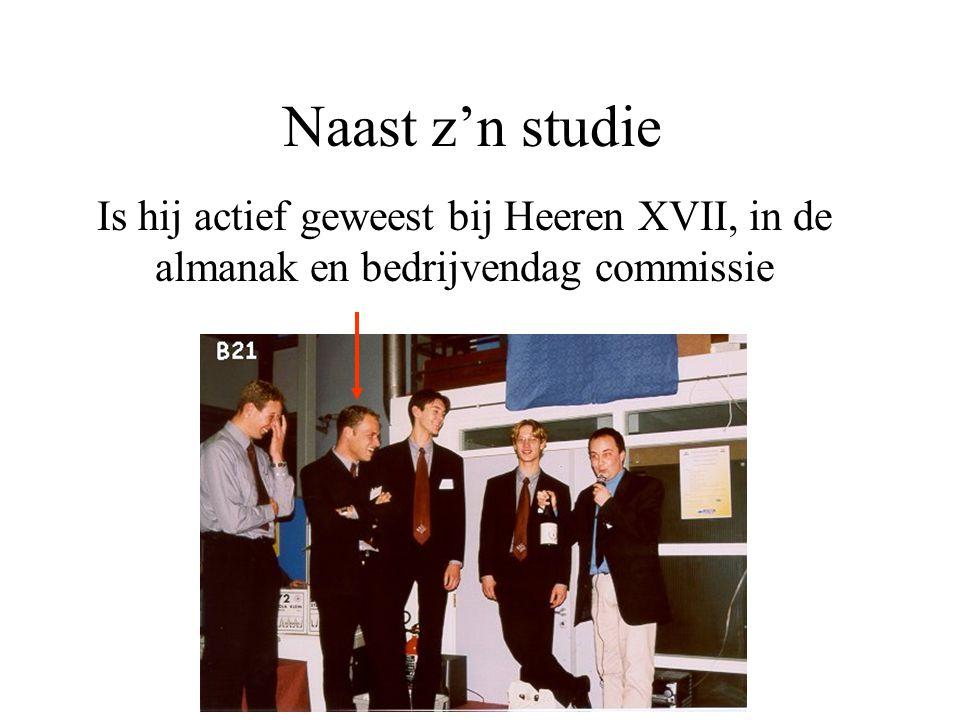 Naast z'n studie Is hij actief geweest bij Heeren XVII, in de almanak en bedrijvendag commissie