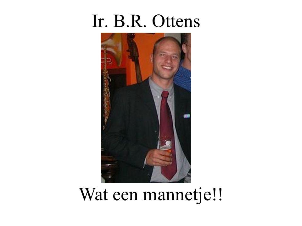 Ir. B.R. Ottens Intro bertje Wat een mannetje!!
