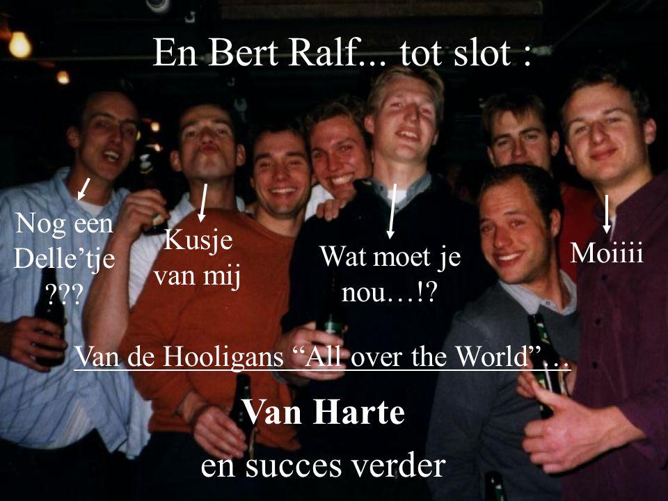 En Bert Ralf... tot slot : Van Harte en succes verder