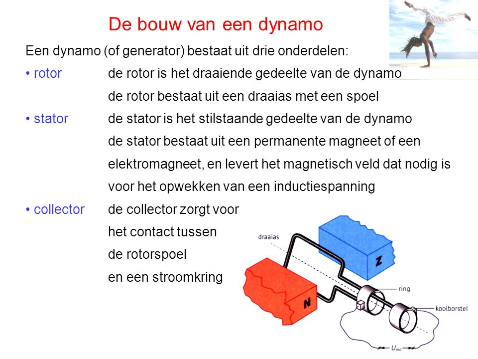 De bouw van een dynamo Een dynamo (of generator) bestaat uit drie onderdelen: • rotor. de rotor is het draaiende gedeelte van de dynamo.
